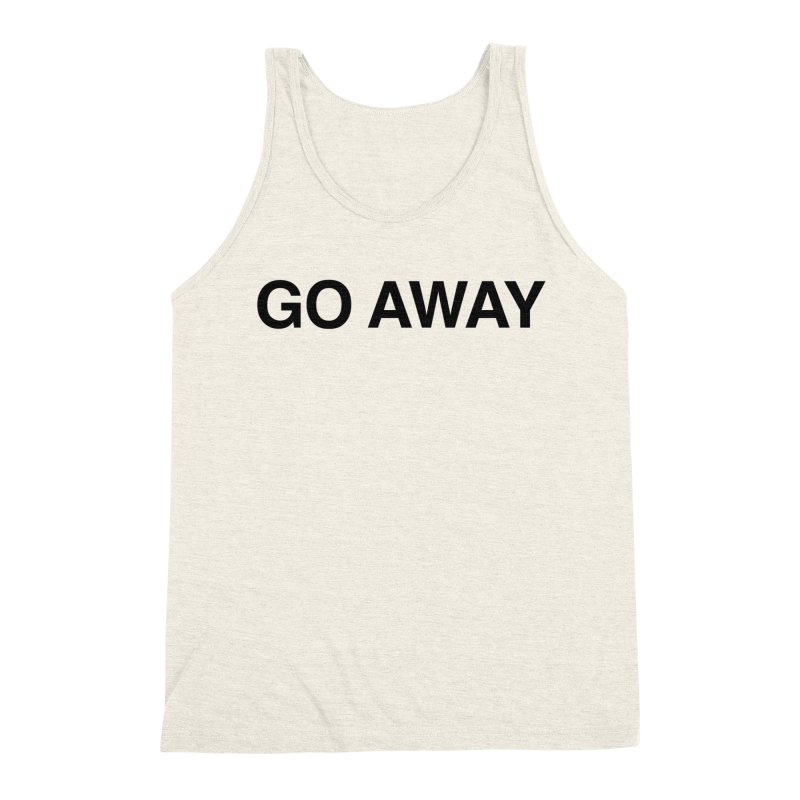 Go Away Men's Triblend Tank by Kristy and Luke's Shop of Mostly Horrible Things