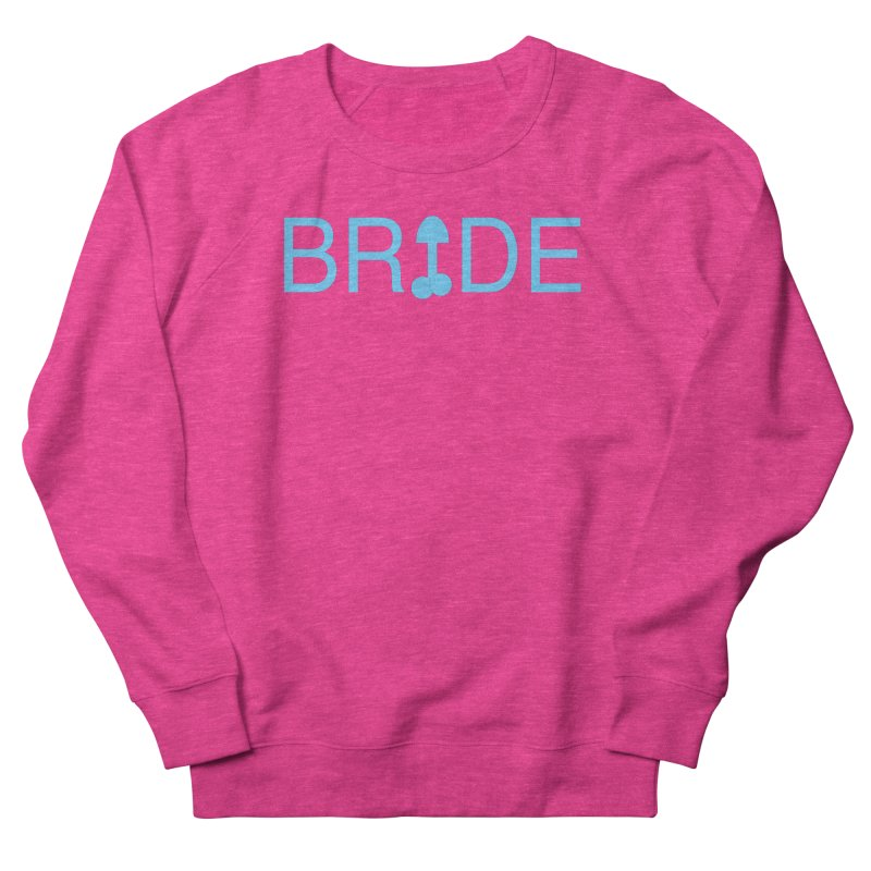 Bachelorette Party Women's French Terry Sweatshirt by Kristy and Luke's Shop of Mostly Horrible Things