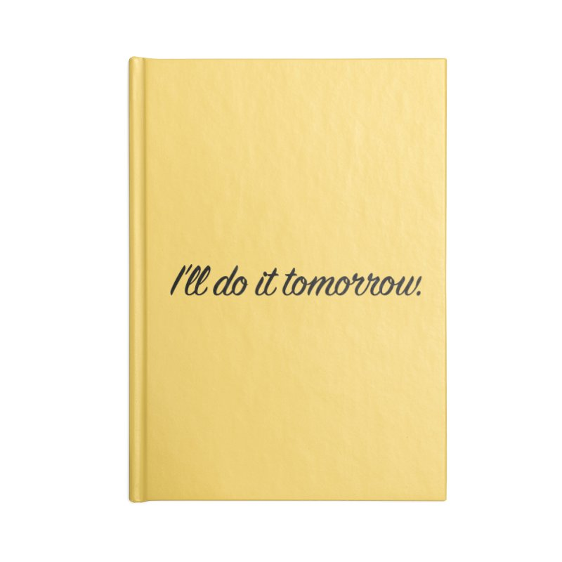 I'll do it tomorrow. Accessories Blank Journal Notebook by Kristy and Luke's Shop of Mostly Horrible Things