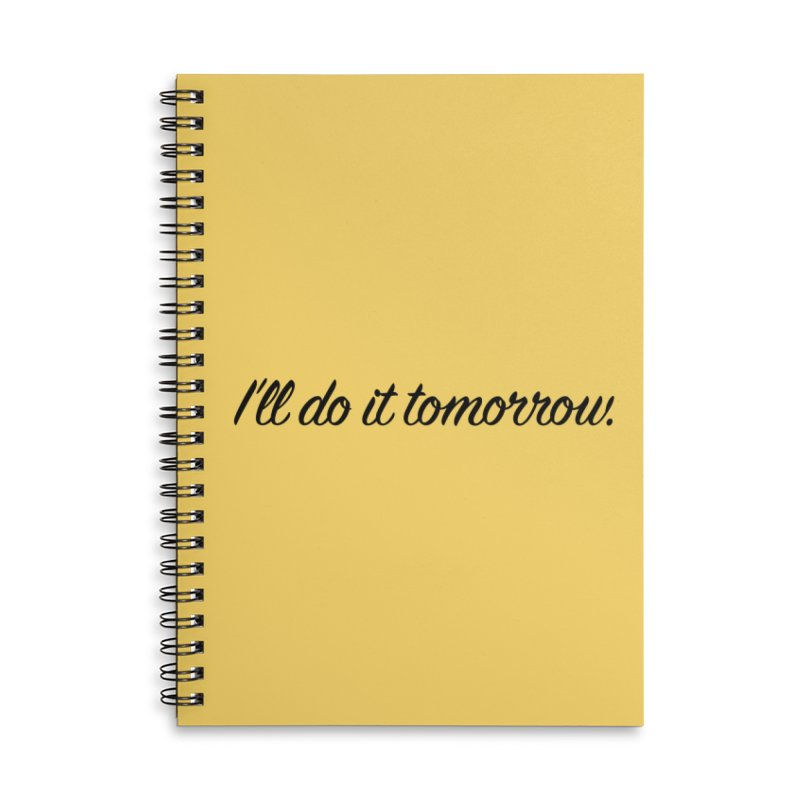I'll do it tomorrow. Accessories Lined Spiral Notebook by Kristy and Luke's Shop of Mostly Horrible Things