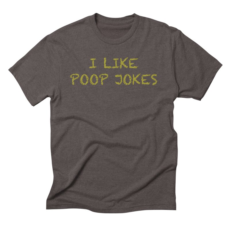 Poop Jokes Men's Triblend T-Shirt by Kristy and Luke's Shop of Mostly Horrible Things