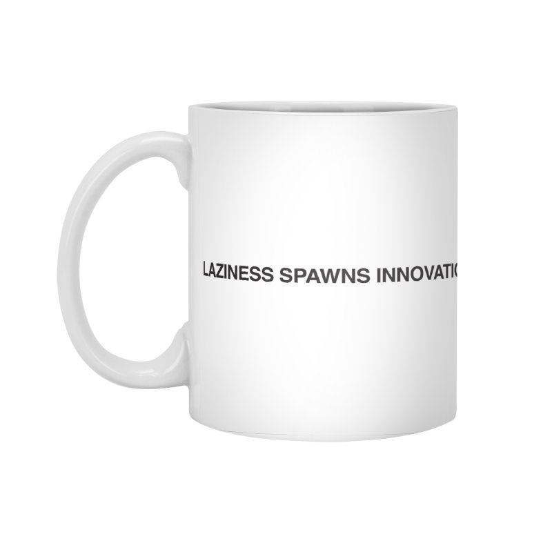 Laziness Spawns Innovation Accessories Standard Mug by Kristy and Luke's Shop of Mostly Horrible Things