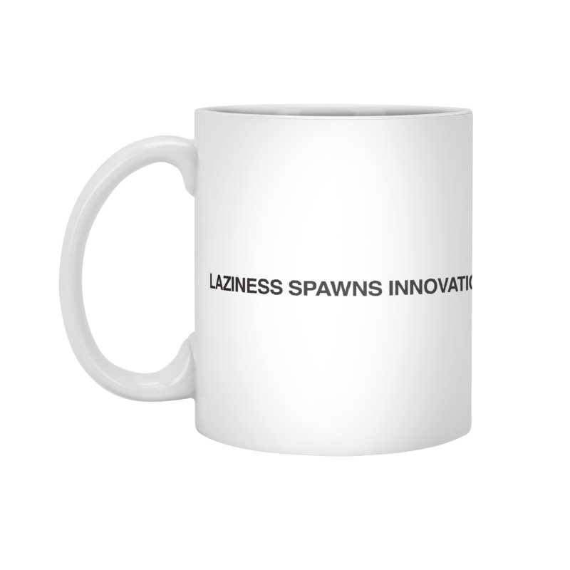 Laziness Spawns Innovation Accessories Mug by Kristy and Luke's Shop of Mostly Horrible Things