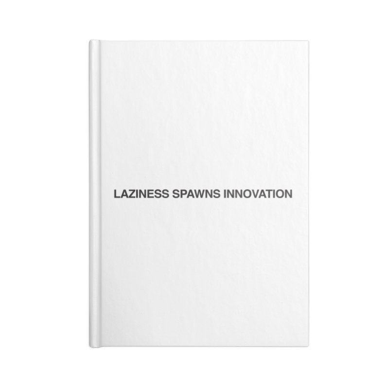 Laziness Spawns Innovation Accessories Blank Journal Notebook by Kristy and Luke's Shop of Mostly Horrible Things