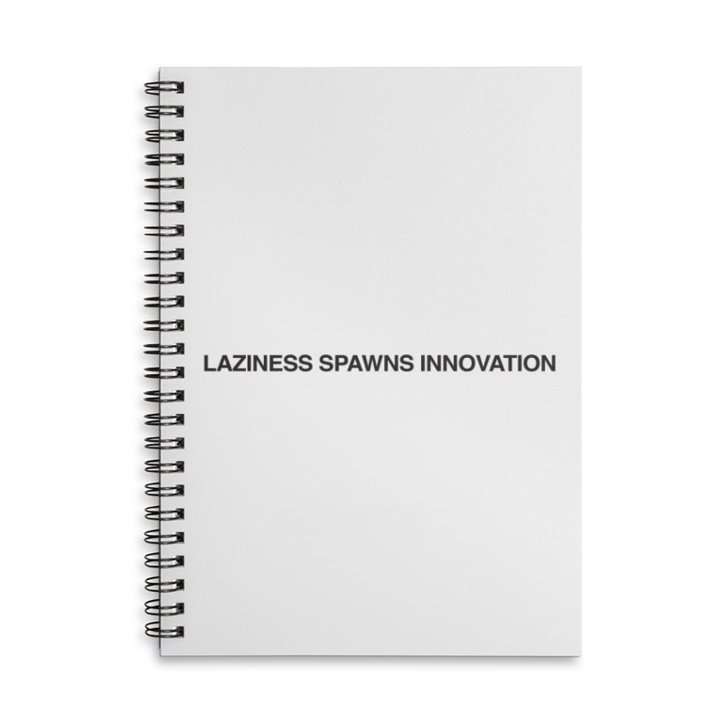 Laziness Spawns Innovation Accessories Lined Spiral Notebook by Kristy and Luke's Shop of Mostly Horrible Things