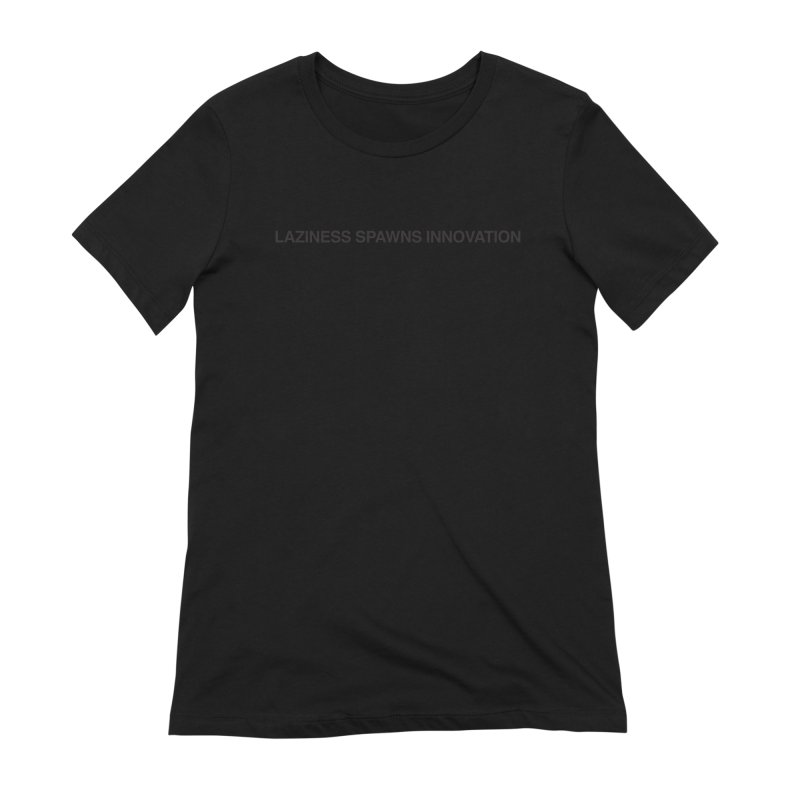 Laziness Spawns Innovation Women's Extra Soft T-Shirt by Kristy and Luke's Shop of Mostly Horrible Things