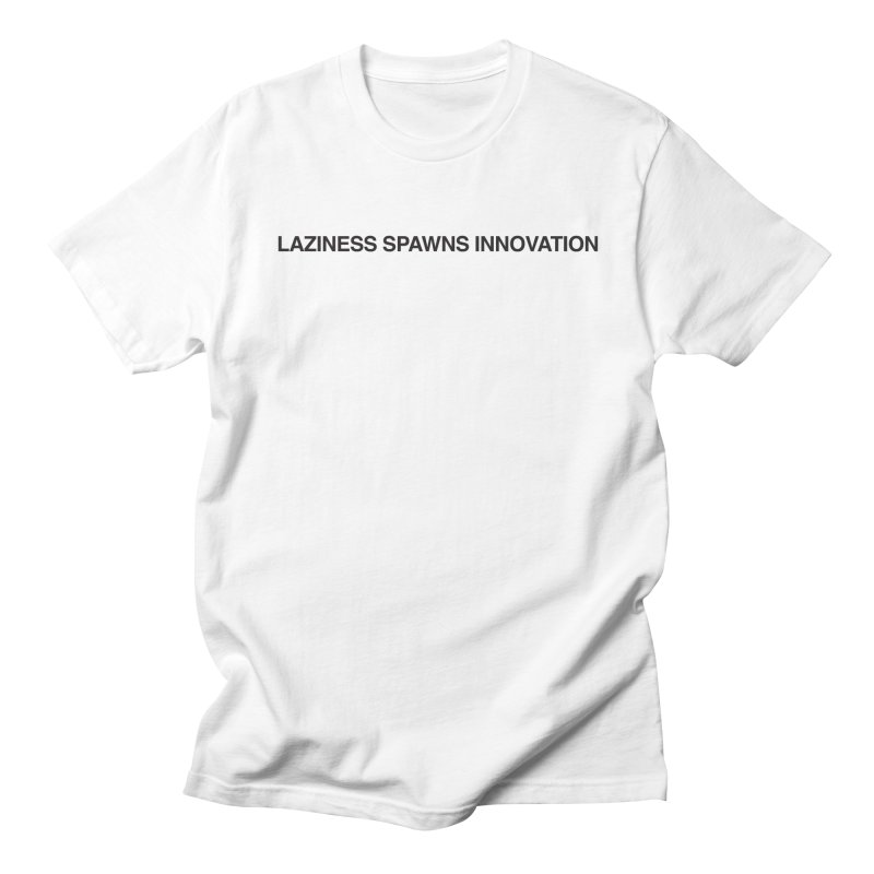 Laziness Spawns Innovation Men's T-Shirt by Kristy and Luke's Shop of Mostly Horrible Things