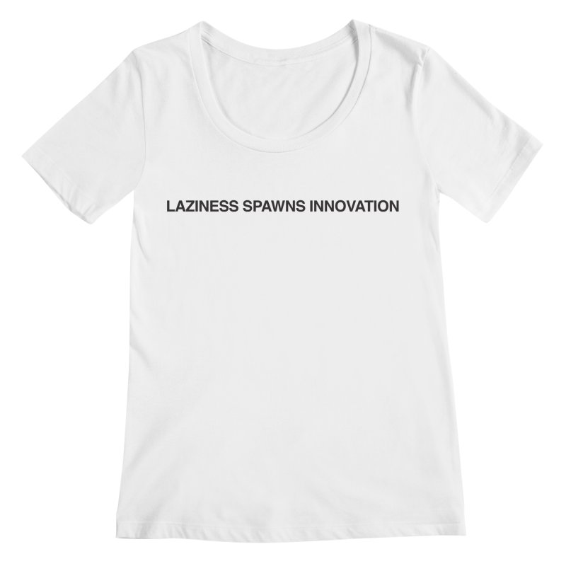 Laziness Spawns Innovation Women's Regular Scoop Neck by Kristy and Luke's Shop of Mostly Horrible Things