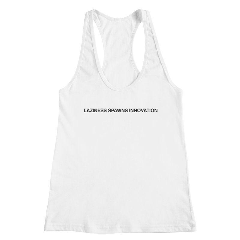 Laziness Spawns Innovation Women's Tank by Kristy and Luke's Shop of Mostly Horrible Things