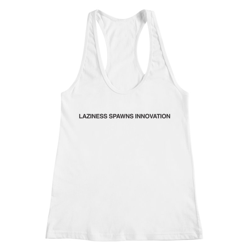 Laziness Spawns Innovation Women's Racerback Tank by Kristy and Luke's Shop of Mostly Horrible Things