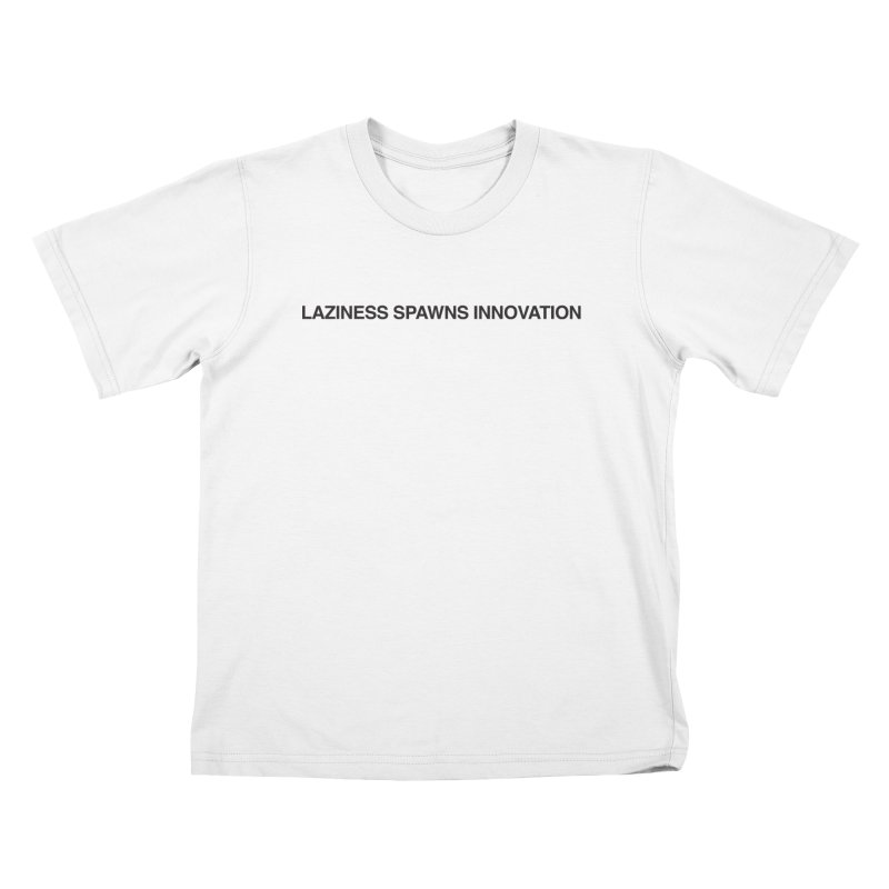 Laziness Spawns Innovation Kids T-Shirt by Kristy and Luke's Shop of Mostly Horrible Things