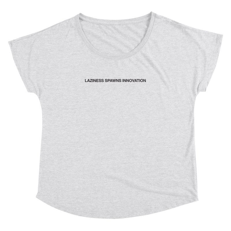 Laziness Spawns Innovation Women's Dolman Scoop Neck by Kristy and Luke's Shop of Mostly Horrible Things
