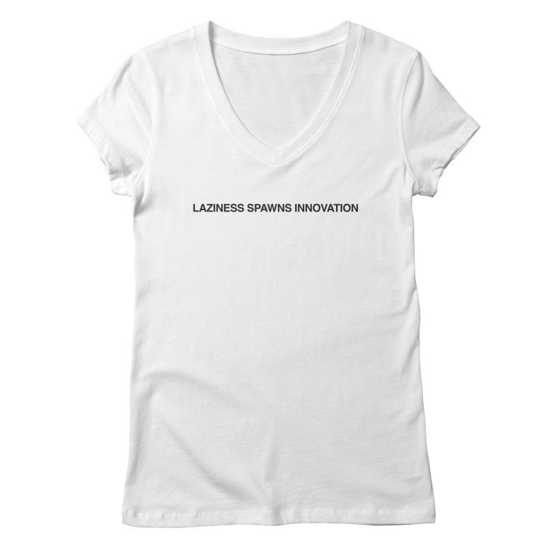 Laziness Spawns Innovation Women's Regular V-Neck by Kristy and Luke's Shop of Mostly Horrible Things