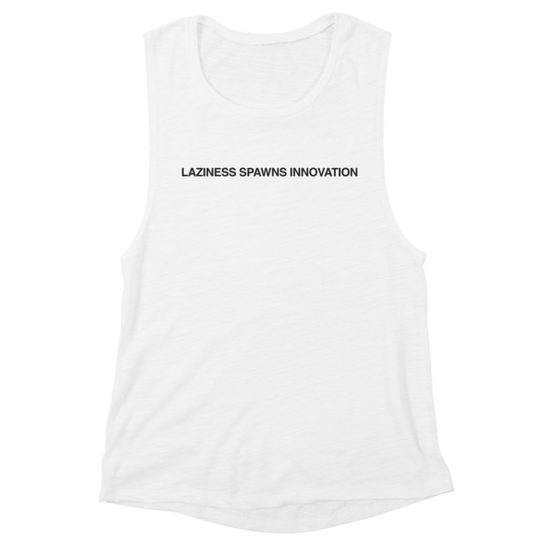 Laziness Spawns Innovation Women's Muscle Tank by Kristy and Luke's Shop of Mostly Horrible Things