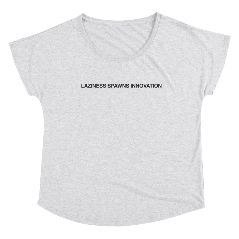 Laziness Spawns Innovation Women's Scoop Neck by Kristy and Luke's Shop of Mostly Horrible Things