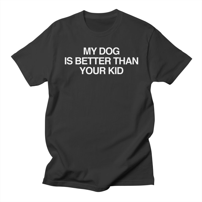 Dog > Kid Women's Regular Unisex T-Shirt by Kristy and Luke's Shop of Mostly Horrible Things
