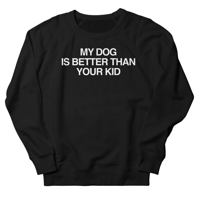 Dog > Kid Men's French Terry Sweatshirt by Kristy and Luke's Shop of Mostly Horrible Things