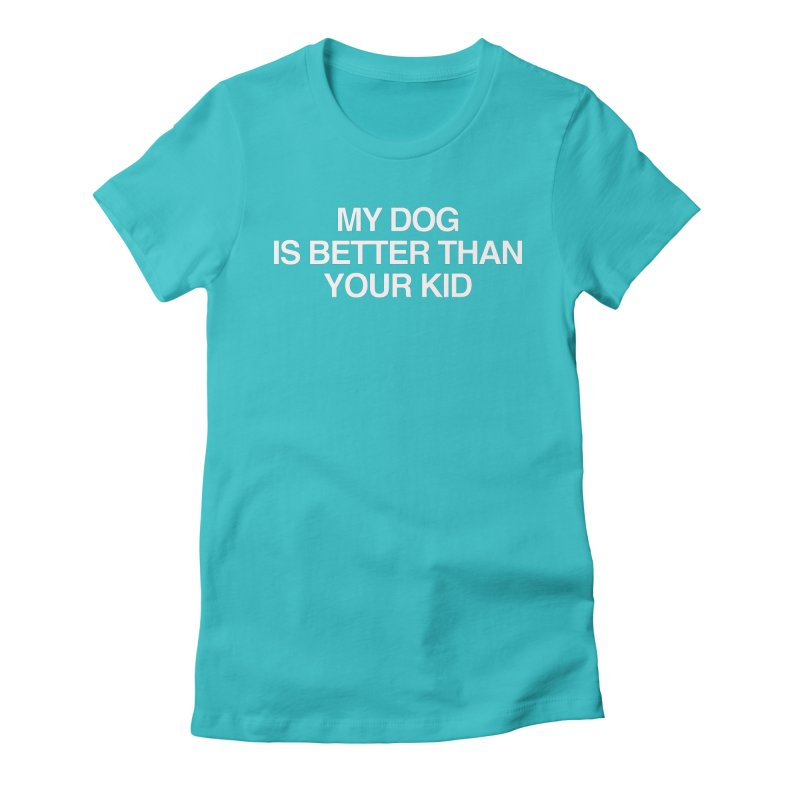 Dog > Kid Women's Fitted T-Shirt by Kristy and Luke's Shop of Mostly Horrible Things