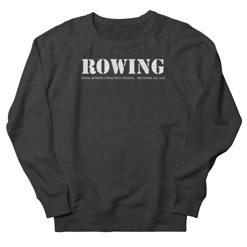 Rowing Dreams Men's French Terry Sweatshirt by Kristy and Luke's Shop of Mostly Horrible Things