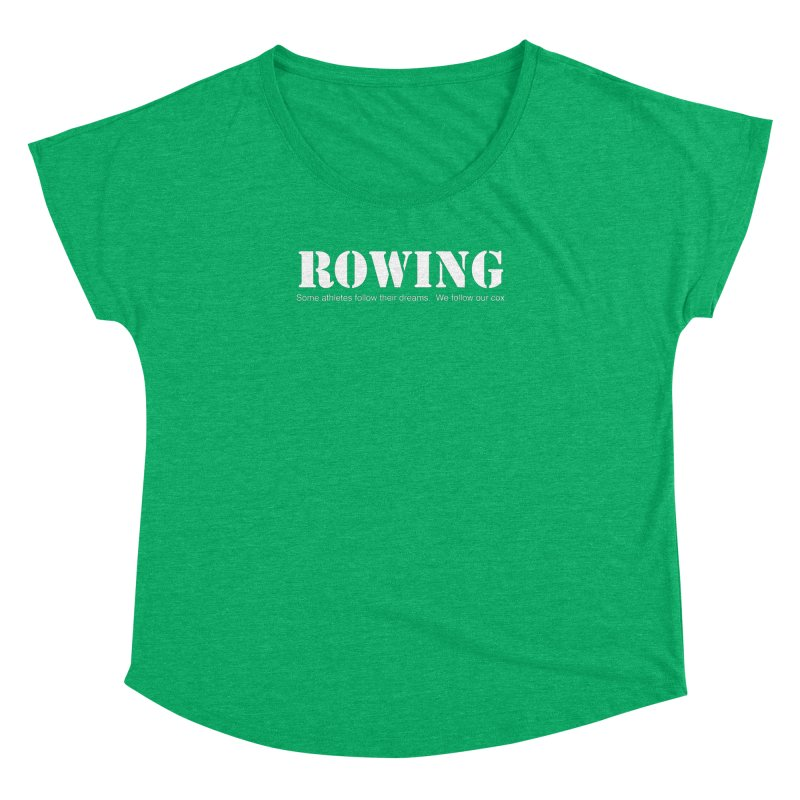 Rowing Dreams Women's Dolman Scoop Neck by Kristy and Luke's Shop of Mostly Horrible Things