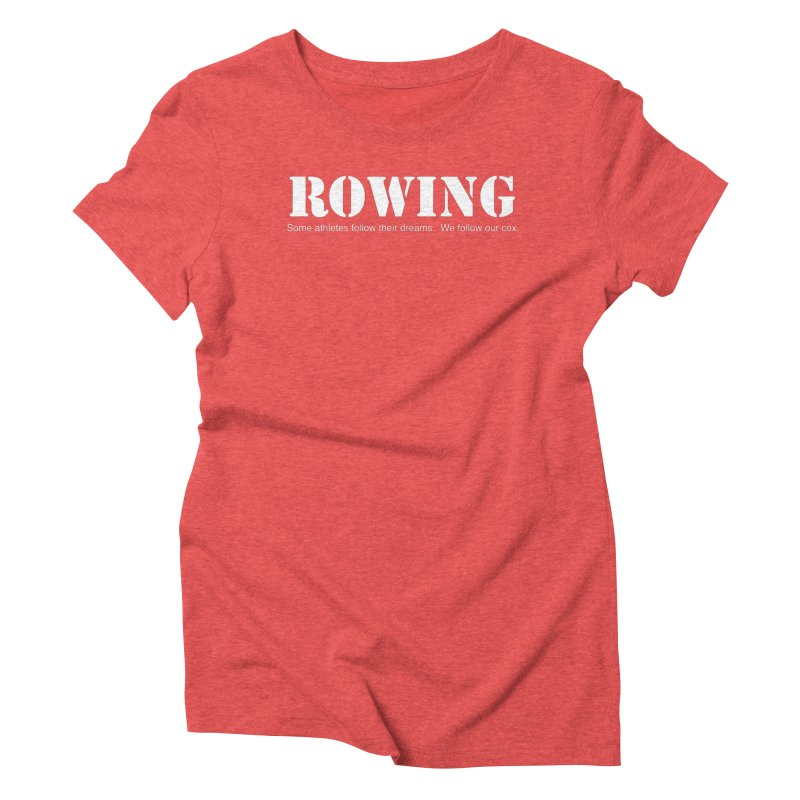 Rowing Dreams Women's Triblend T-Shirt by Kristy and Luke's Shop of Mostly Horrible Things