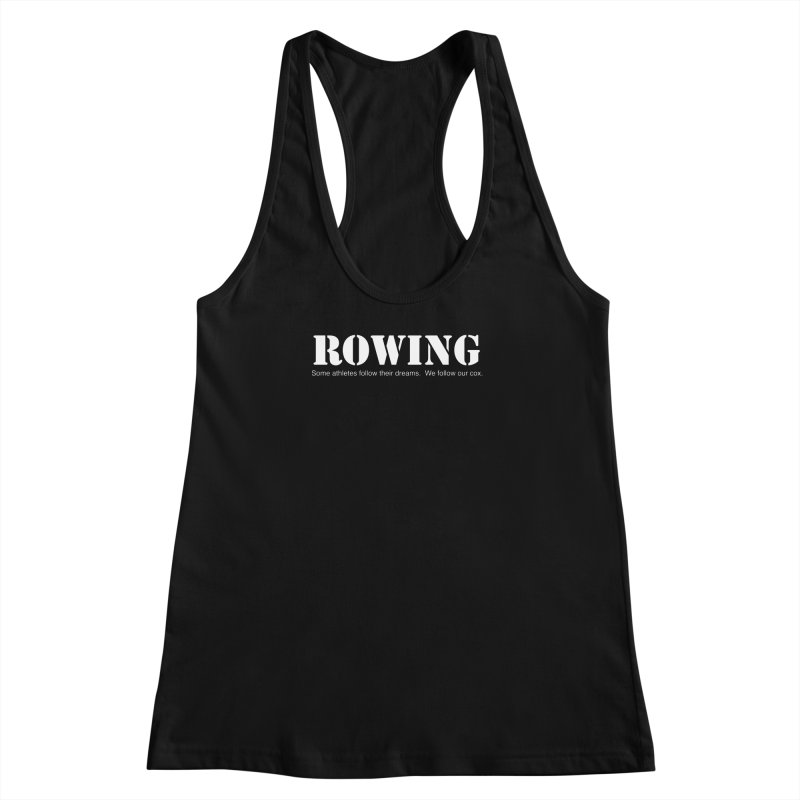 Rowing Dreams Women's Racerback Tank by Kristy and Luke's Shop of Mostly Horrible Things