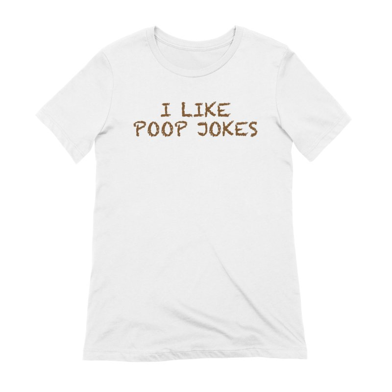 Poop Jokes Women's Extra Soft T-Shirt by Kristy and Luke's Shop of Mostly Horrible Things