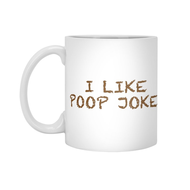 Poop Jokes Accessories Standard Mug by Kristy and Luke's Shop of Mostly Horrible Things