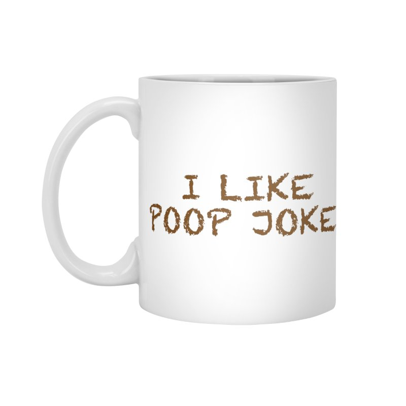 Poop Jokes Accessories Mug by Kristy and Luke's Shop of Mostly Horrible Things