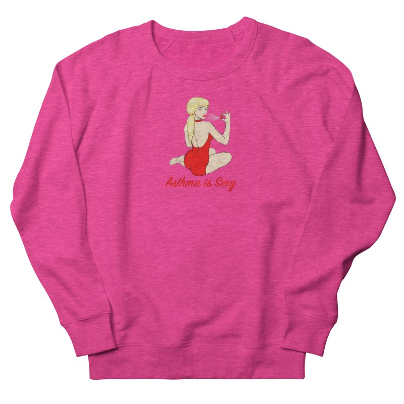 Asthma is Sexy Women's French Terry Sweatshirt by Kristy and Luke's Shop of Mostly Horrible Things