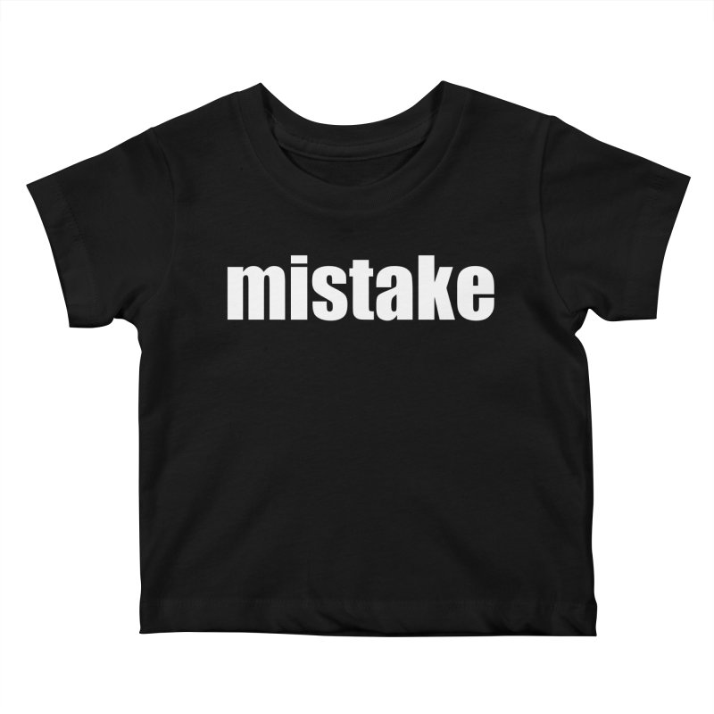 Mistake Kids Baby T-Shirt by Kristy and Luke's Shop of Mostly Horrible Things