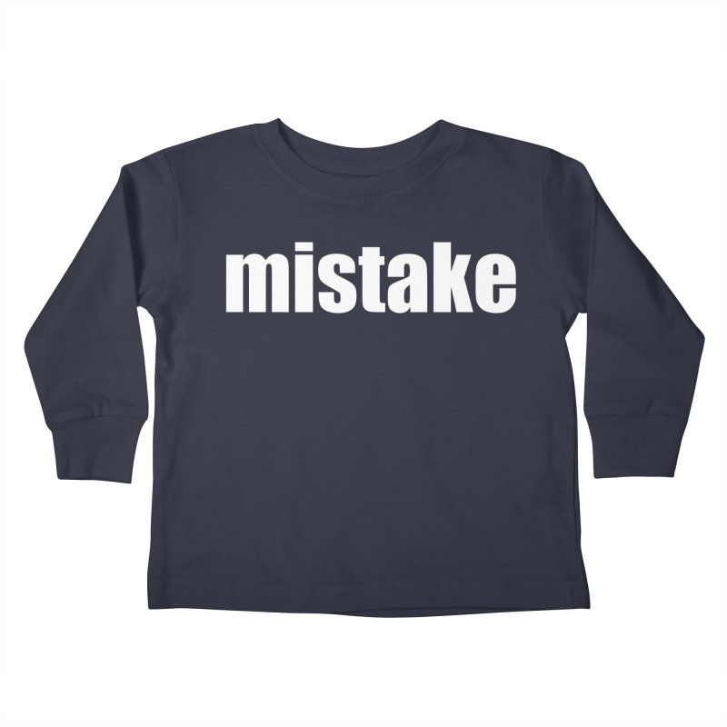 Mistake Kids Toddler Longsleeve T-Shirt by Kristy and Luke's Shop of Mostly Horrible Things