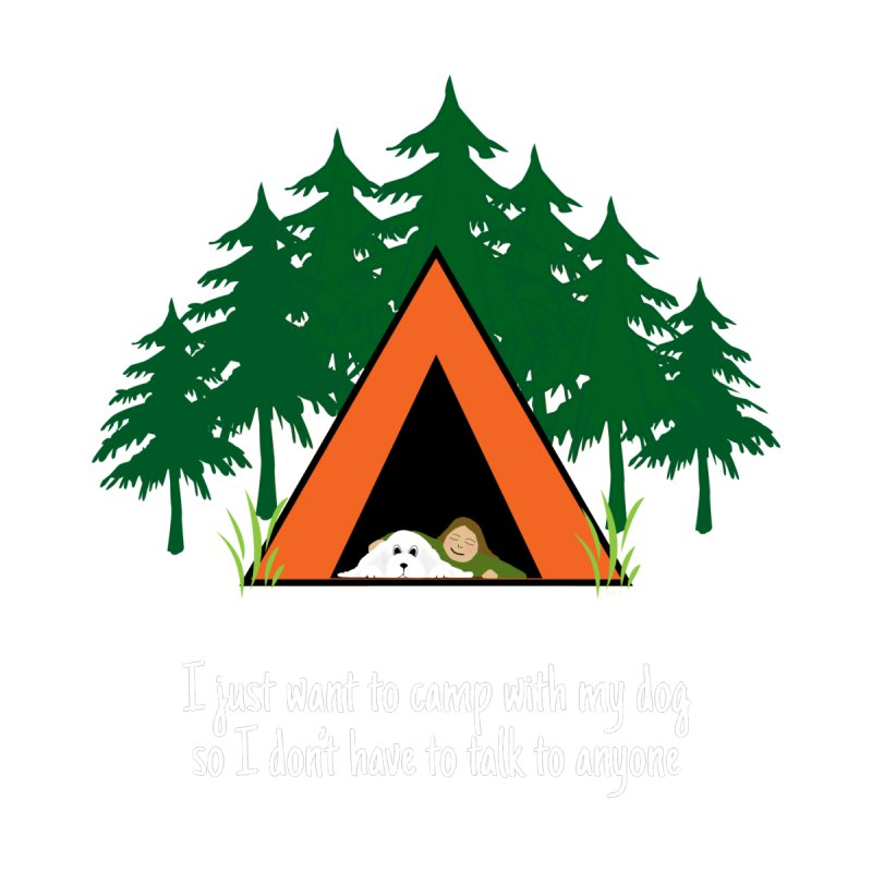 Camping w/ Dogs - Ladies Version Women's T-Shirt by Kristy and Luke's Shop of Mostly Horrible Things