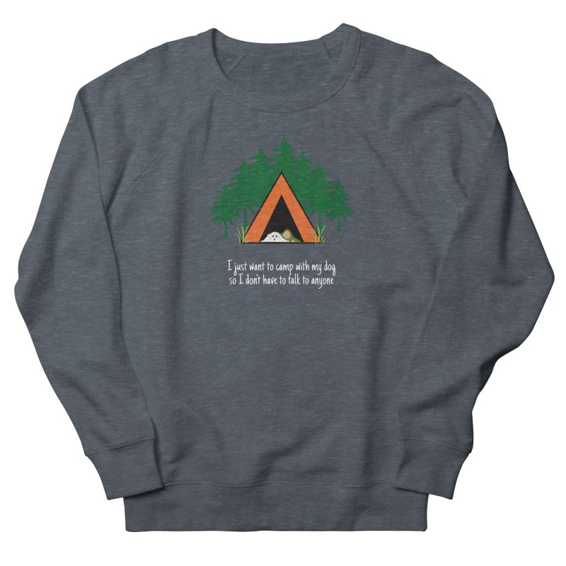Camping w/ Dogs - Ladies Version Women's French Terry Sweatshirt by Kristy and Luke's Shop of Mostly Horrible Things