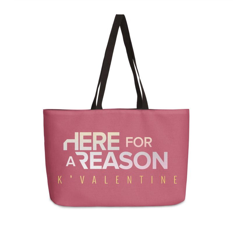 HERE FOR A REASON in Weekender Bag by K'Valentine's Artist Shop