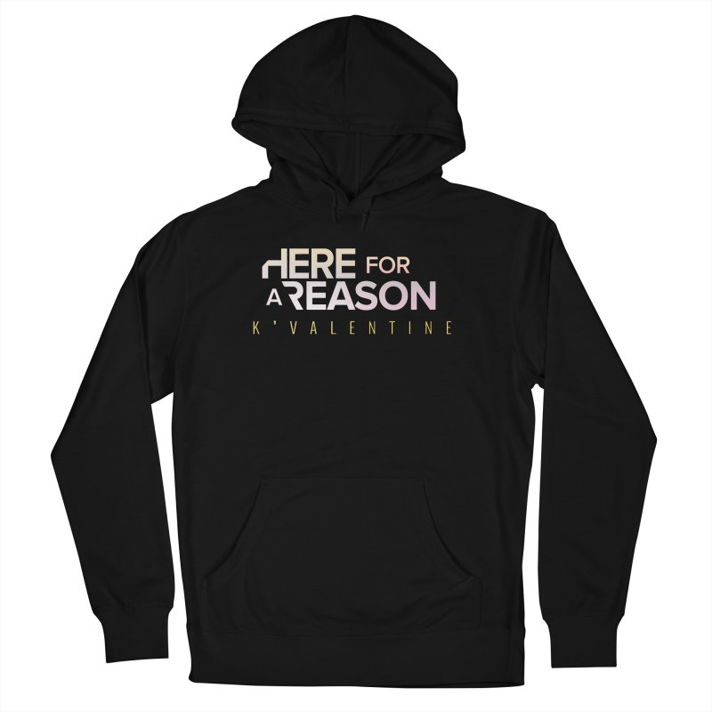 HERE FOR A REASON Men's Pullover Hoody by K'Valentine's Artist Shop