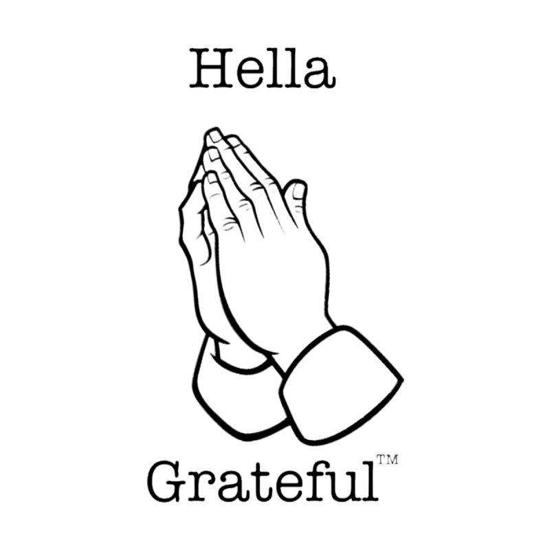 Hella Grateful™ by KWĒN SHIT