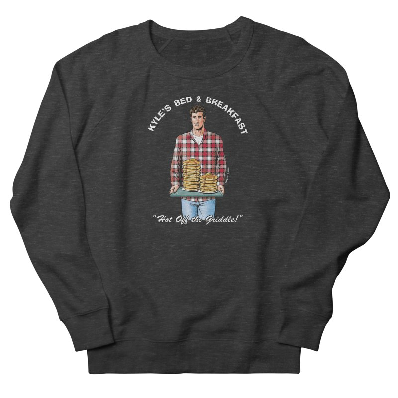 Kyle - Hot Off the Griddle! Women's French Terry Sweatshirt by Kyle's Bed & Breakfast Fine Clothing & Gifts Shop
