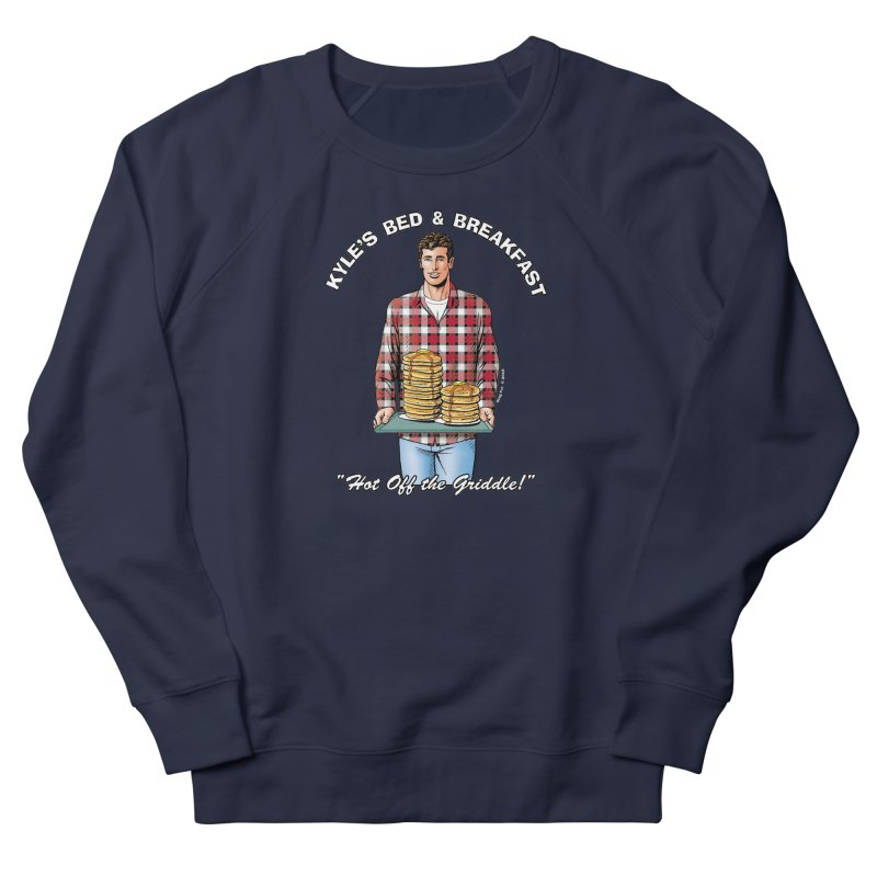 Kyle - Hot Off the Griddle! Women's Sweatshirt by Kyle's Bed & Breakfast Fine Clothing & Gifts Shop