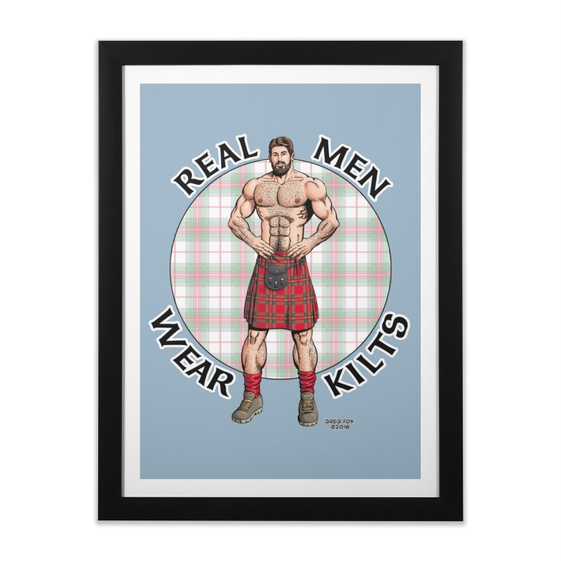 Real Men Wear Kilts Home Framed Fine Art Print by Kyle's Bed & Breakfast Fine Clothing & Gifts Shop