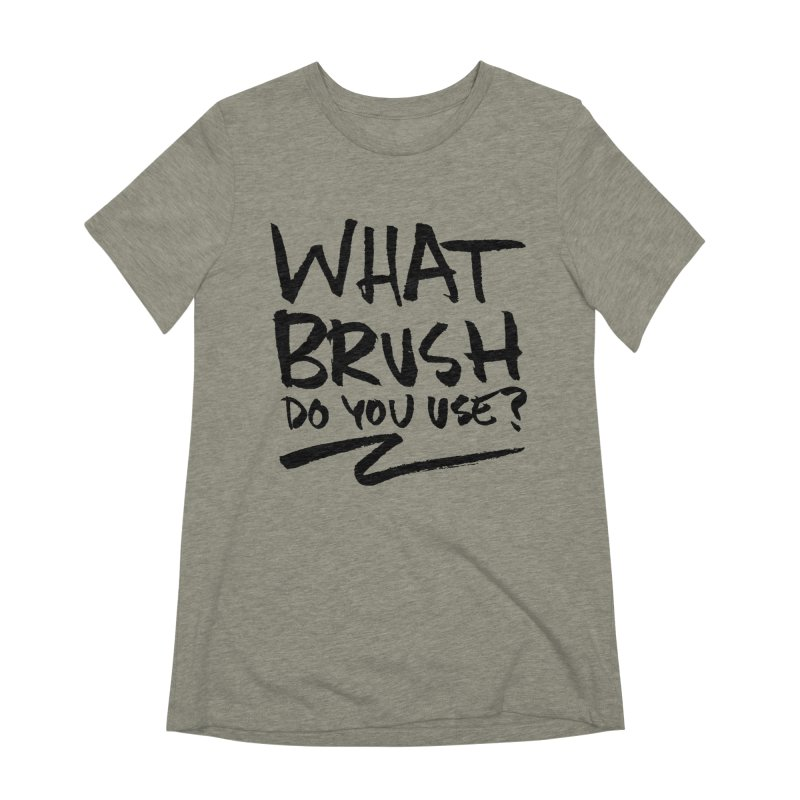 What Brush Do You Use? Women's Extra Soft T-Shirt by Kyle Ferrin's Artist Shop