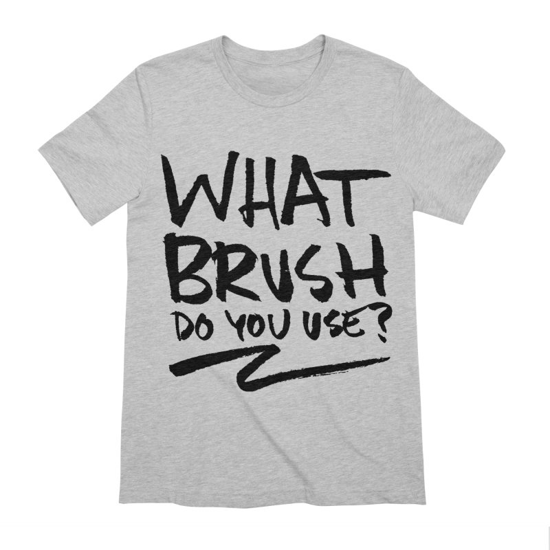 What Brush Do You Use? Men's Extra Soft T-Shirt by Kyle Ferrin's Artist Shop