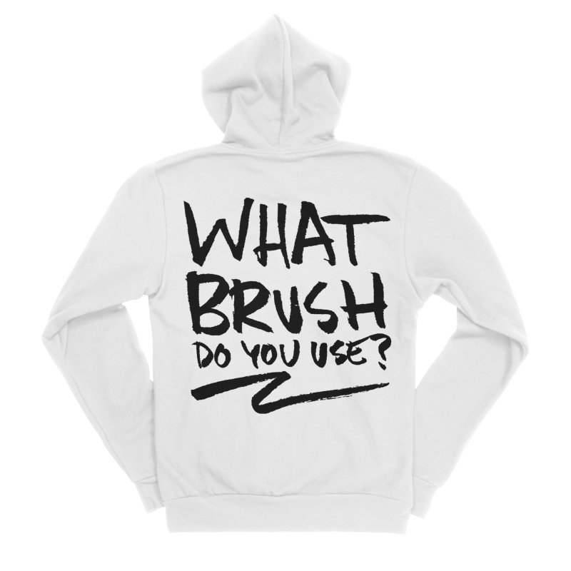 What Brush Do You Use? Women's Sponge Fleece Zip-Up Hoody by Kyle Ferrin's Artist Shop