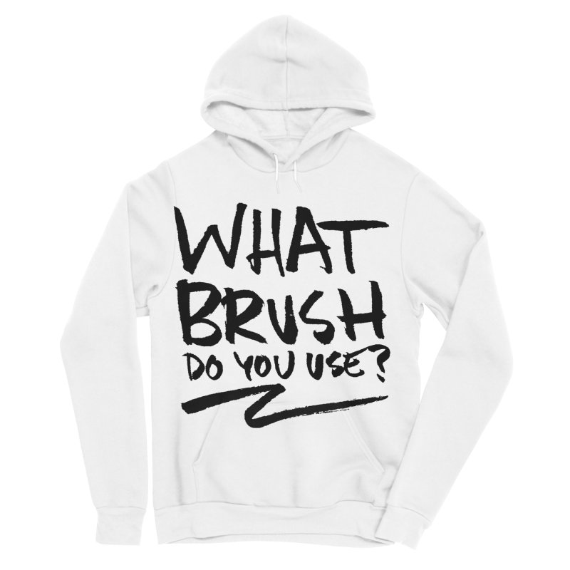 What Brush Do You Use? Women's Sponge Fleece Pullover Hoody by Kyle Ferrin's Artist Shop