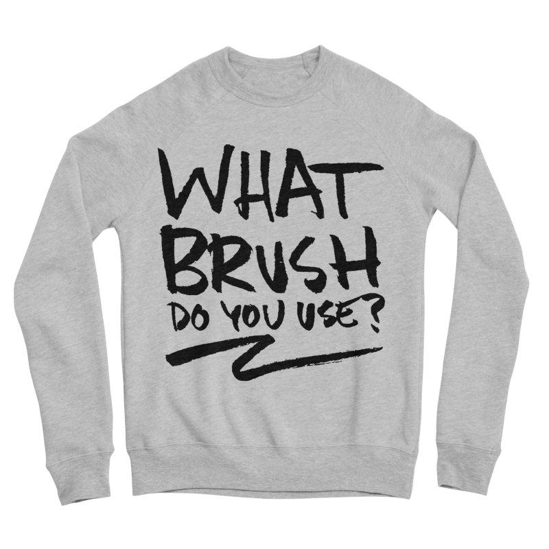 What Brush Do You Use? Women's Sponge Fleece Sweatshirt by Kyle Ferrin's Artist Shop