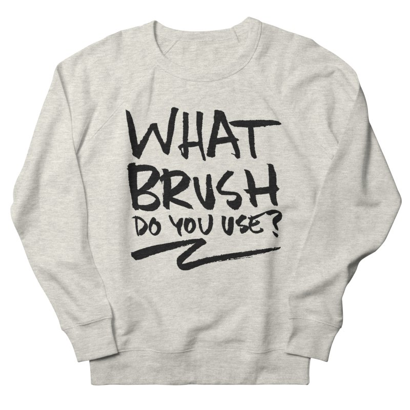 What Brush Do You Use? in Men's French Terry Sweatshirt Heather Oatmeal by Kyle Ferrin's Artist Shop