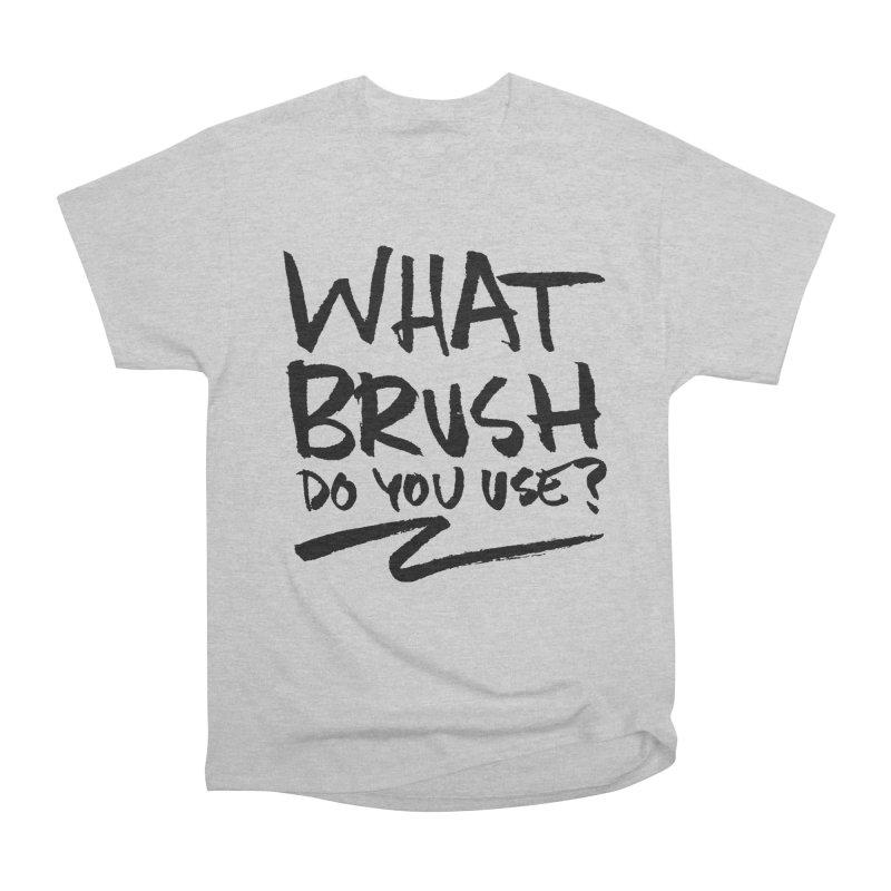 What Brush Do You Use? Women's Heavyweight Unisex T-Shirt by Kyle Ferrin's Artist Shop