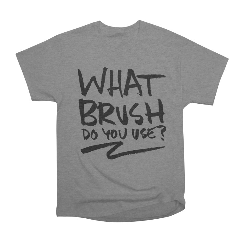 What Brush Do You Use? Women's Heavyweight Unisex T-Shirt by Kyle Ferrin's Artist Shop