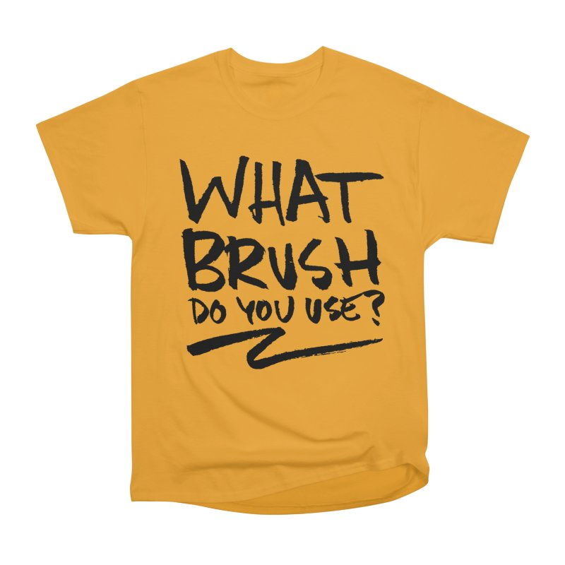 What Brush Do You Use? Men's Heavyweight T-Shirt by Kyle Ferrin's Artist Shop