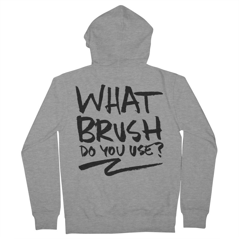 What Brush Do You Use? Women's French Terry Zip-Up Hoody by Kyle Ferrin's Artist Shop
